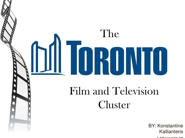 The<br />Film and Television Cluster<br />BY: KonstantineKallianteris<br />MRK625MT<br />