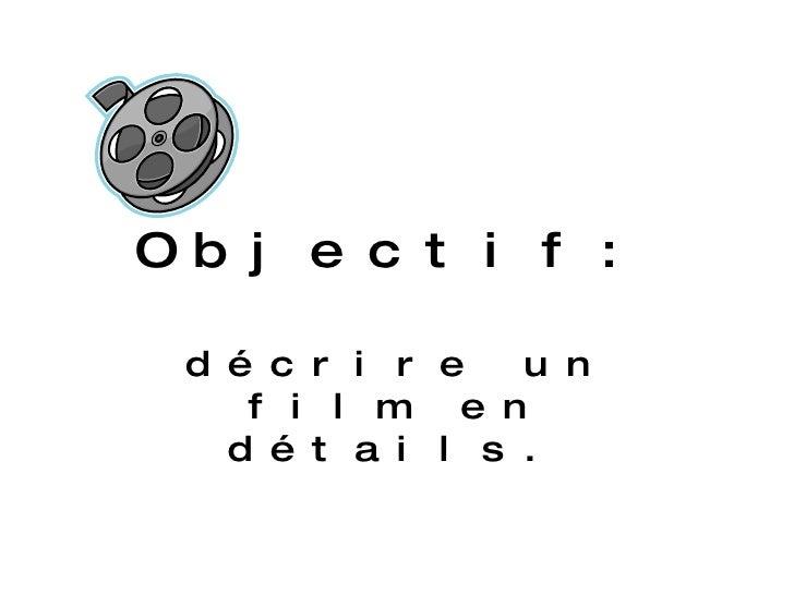 Objectif: d écrire un film en détails.