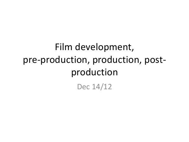 Film development,pre-production, production, post-           production            Dec 14/12