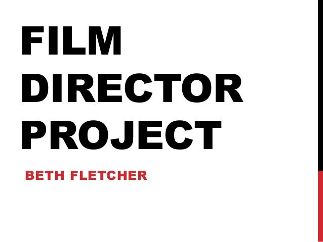 FILMDIRECTORPROJECTBETH FLETCHER