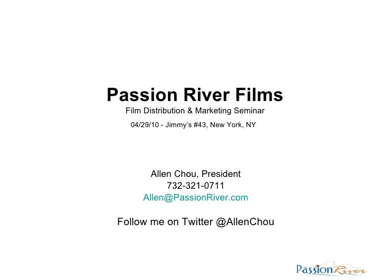 Allen Chou, President 732-321-0711 [email_address] Follow me on Twitter @AllenChou Passion River Films Film Distribution &...