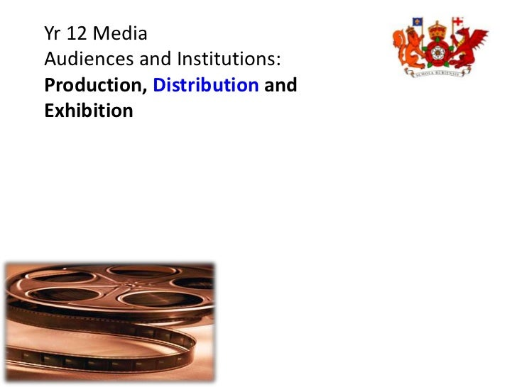 Yr 12 MediaAudiences and Institutions:Production, Distribution andExhibition