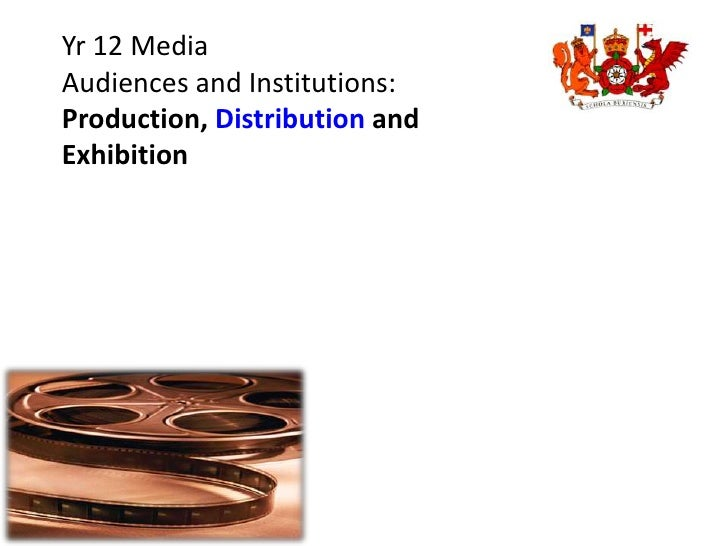 Yr 12 Media Audiences and Institutions:Production, Distribution and Exhibition<br />