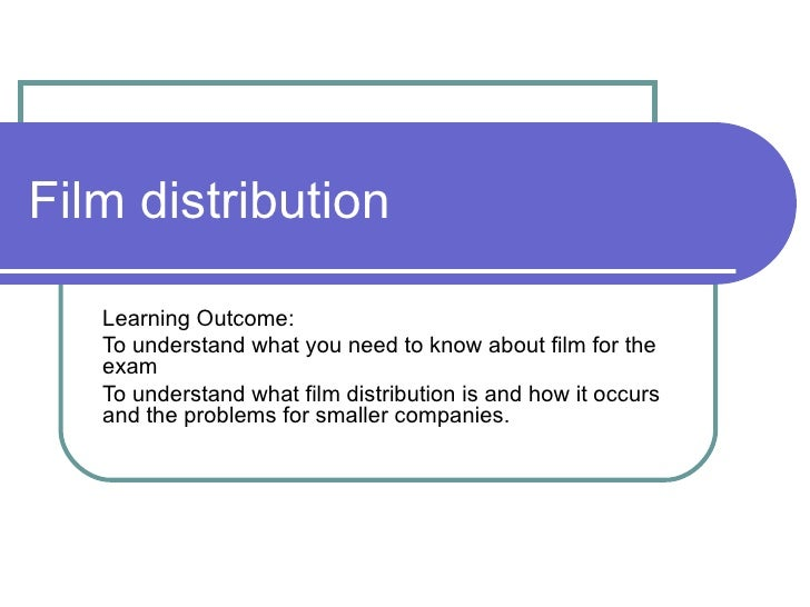 Film distribution Learning Outcome: To understand what you need to know about film for the exam To understand what film di...