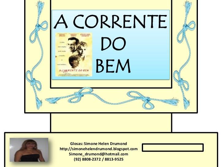 A CORRENTE     DO    BEM      Glosas: Simone Helen Drumondhttp://simonehelendrumond.blogspot.com     Simone_drumond@hotmai...