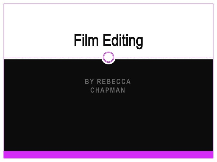 By Rebecca Chapman<br />Film Editing<br />