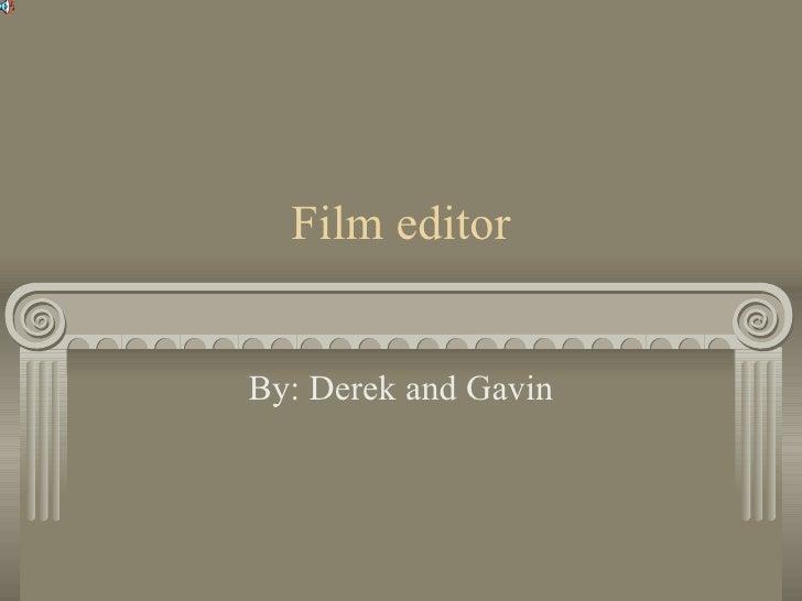 Film editor By: Derek and Gavin