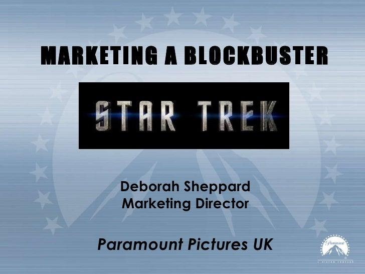 MARKETING A BLOCKBUSTER   Deborah Sheppard Marketing Director Paramount Pictures UK