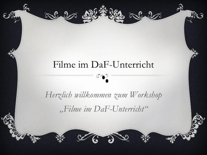 """Filme im DaF-UnterrichtHerzlich willkommen zum Workshop   """"Filme im DaF-Unterricht"""""""