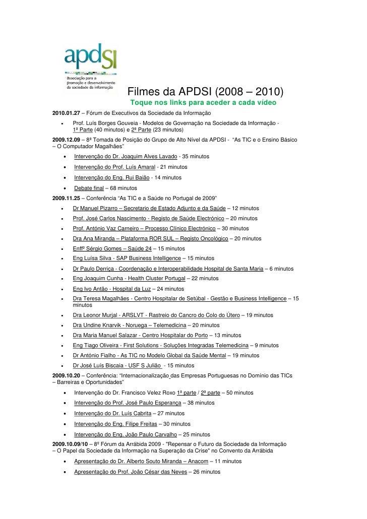 Filmes da APDSI (2008 – 2010)                                   Toque nos links para aceder a cada vídeo 2010.01.27 – Fóru...