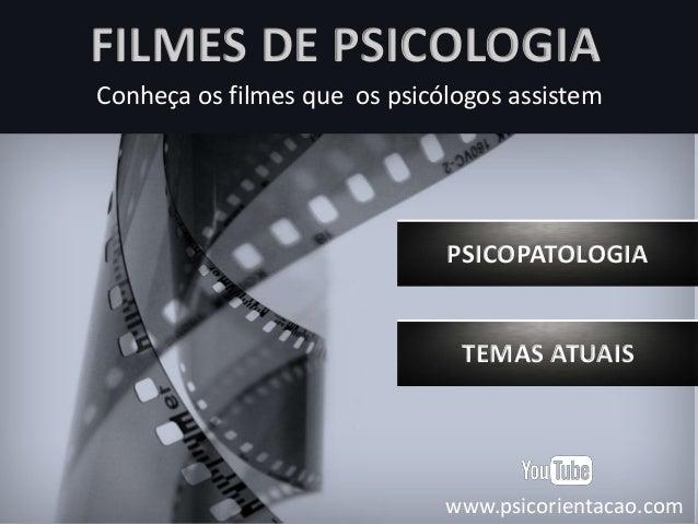 PSICOPATOLOGIA FILMES DE PSICOLOGIA Conheça os filmes que os psicólogos assistem TEMAS ATUAIS www.psicorientacao.com