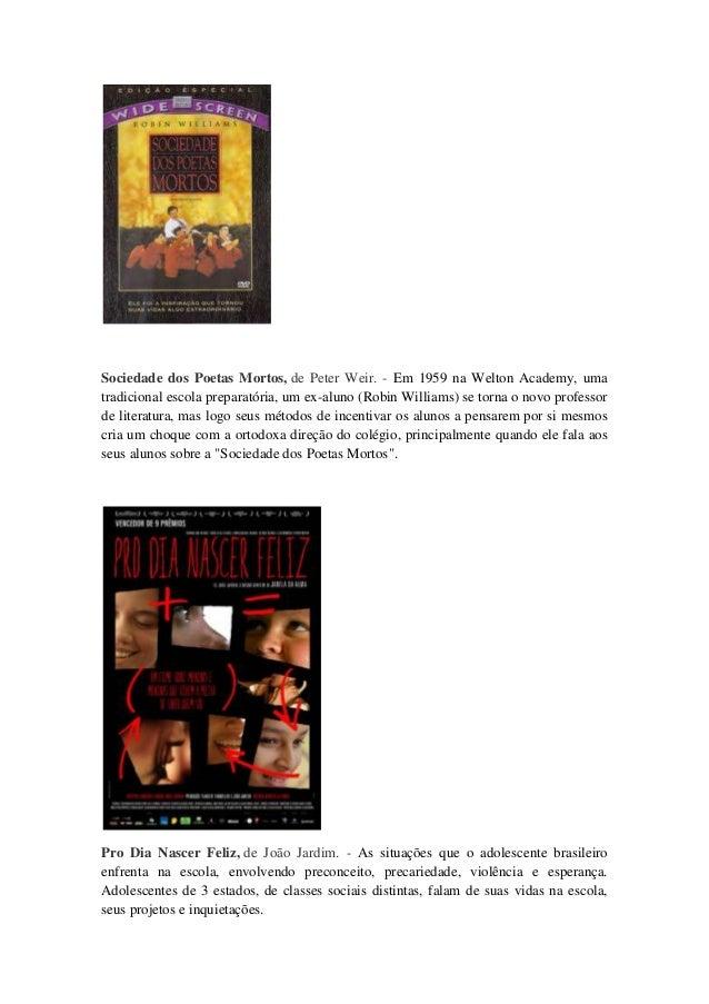 Sociedade dos Poetas Mortos, de Peter Weir. - Em 1959 na Welton Academy, umatradicional escola preparatória, um ex-aluno (...