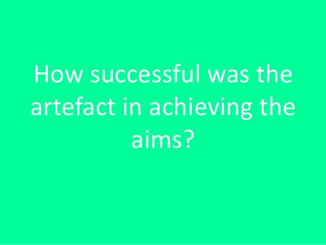 How successful was the artefact in achieving the aims?