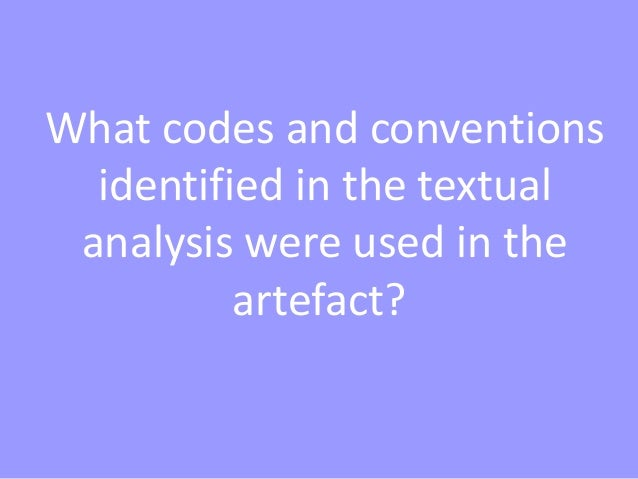 What codes and conventions identified in the textual analysis were used in the artefact?