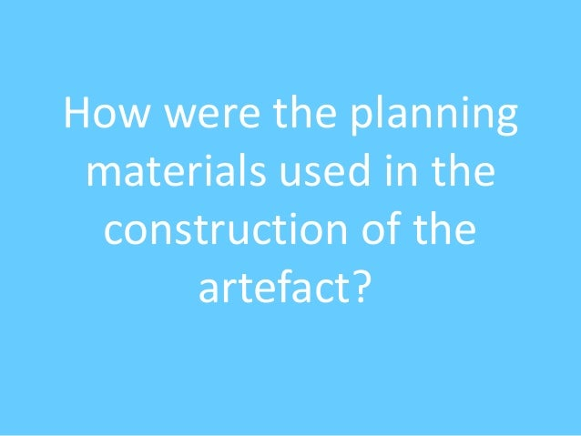 How were the planning materials used in the construction of the artefact?