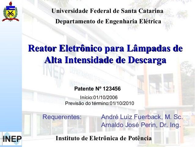 Universidade Federal de Santa Catarina      Departamento de Engenharia ElétricaReator Eletrônico para Lâmpadas de   Alta I...