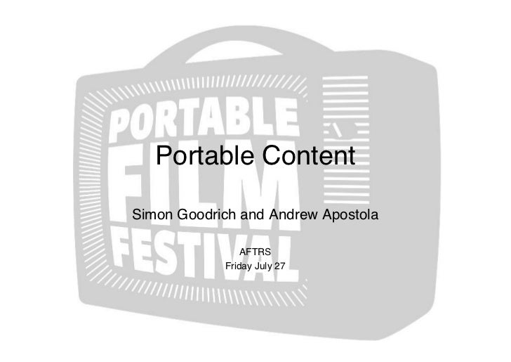 Portable Content  Simon Goodrich and Andrew Apostola                  AFTRS             Friday July 27