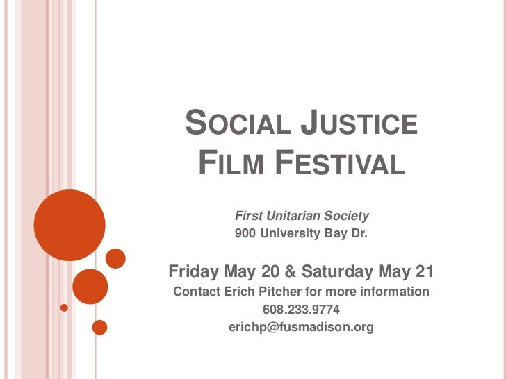Social Justice Film Festival<br />First Unitarian Society<br />900 University Bay Dr. <br />Friday May 20 & Saturday May 2...