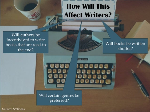 How Will This Affect Writers? Will authors be incentivized to write books that are read to the end? Will certain genres be...