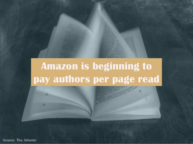 Amazon is beginning to pay authors per page read Source: The Atlantic