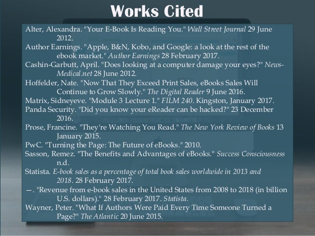 """Works Cited Alter, Alexandra. """"Your E-Book Is Reading You."""" Wall Street Journal 29 June 2012. Author Earnings. """"Apple, B&N..."""