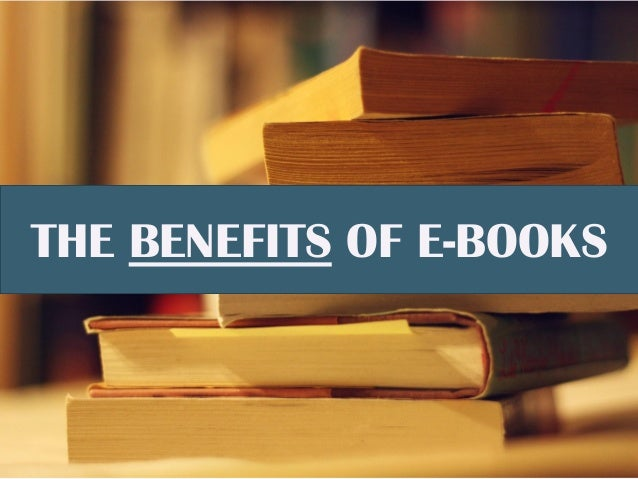 THE BENEFITS OF E-BOOKS