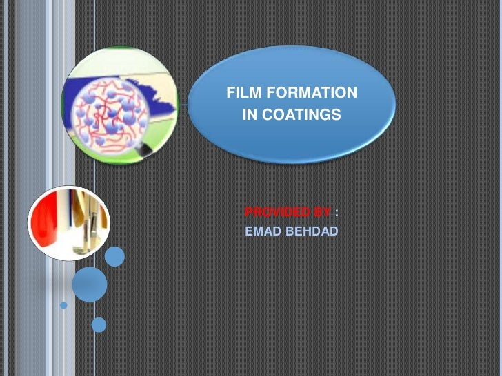 FILM FORMATION  IN COATINGS PROVIDED BY : EMAD BEHDAD