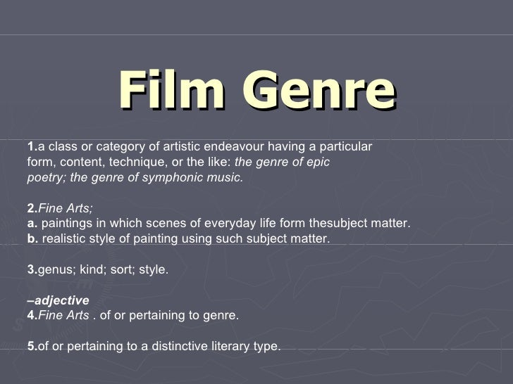 Film Genre 1. a class or category of artistic endeavour having a particular form, content, technique, or the like:  the ge...