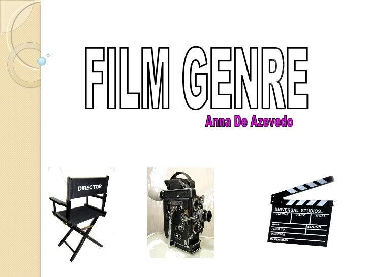 FILM GENRE  Anna De Azevedo