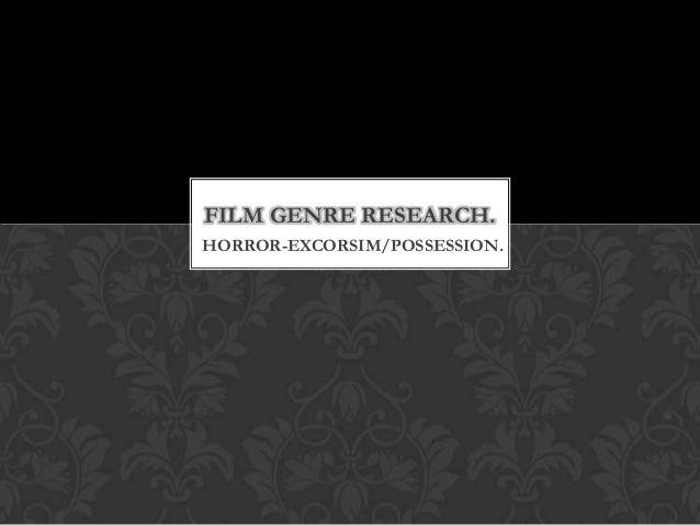 FILM GENRE RESEARCH.HORROR-EXCORSIM/POSSESSION.