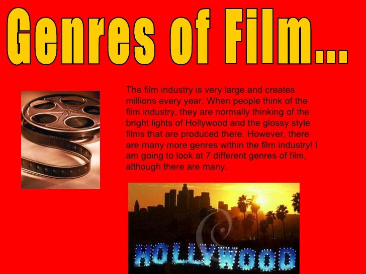 Genres of Film... The film industry is very large and creates millions every year. When people think of the film industry,...