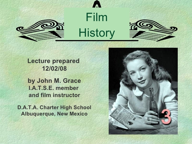 Film History Lecture prepared  12/02/08 by John M. Grace I.A.T.S.E. member  and film instructor D.A.T.A. Charter High Scho...