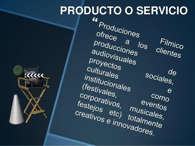 JUSTIFICACIÓN Producciones Fílmico es una buena idea de negocio, por queademás de permitir a los comunicadores ejercer su...