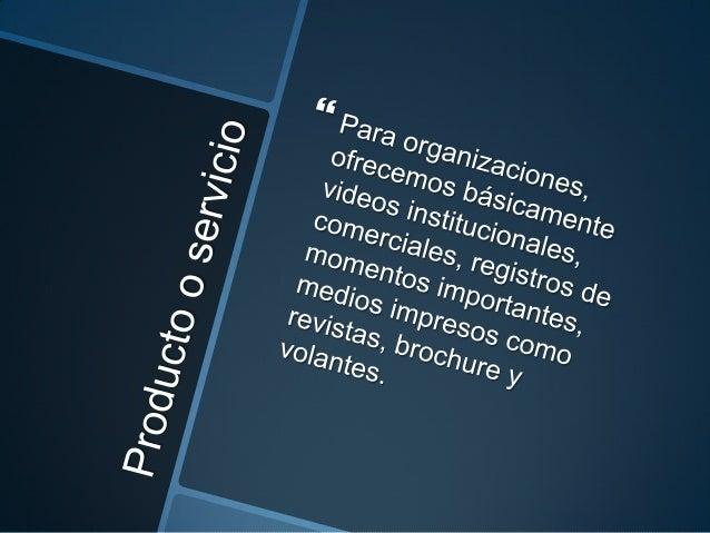 Productora Filmico genera impactosocial por ser:•Empresa generadora de empleo•Empresa que contribuye a la economía delpaís...