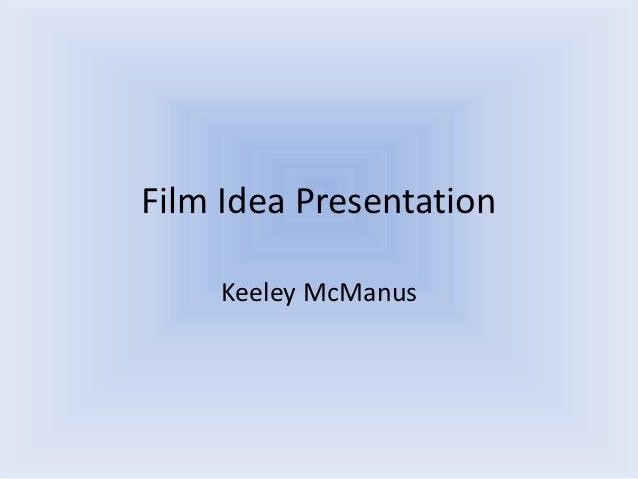Film Idea Presentation    Keeley McManus