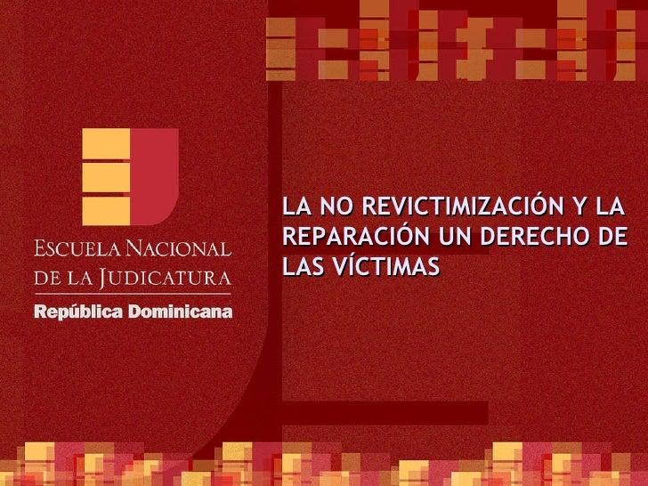 LA NO REVICTIMIZACIÓN Y LA REPARACIÓN UN DERECHO DE LAS VÍCTIMAS
