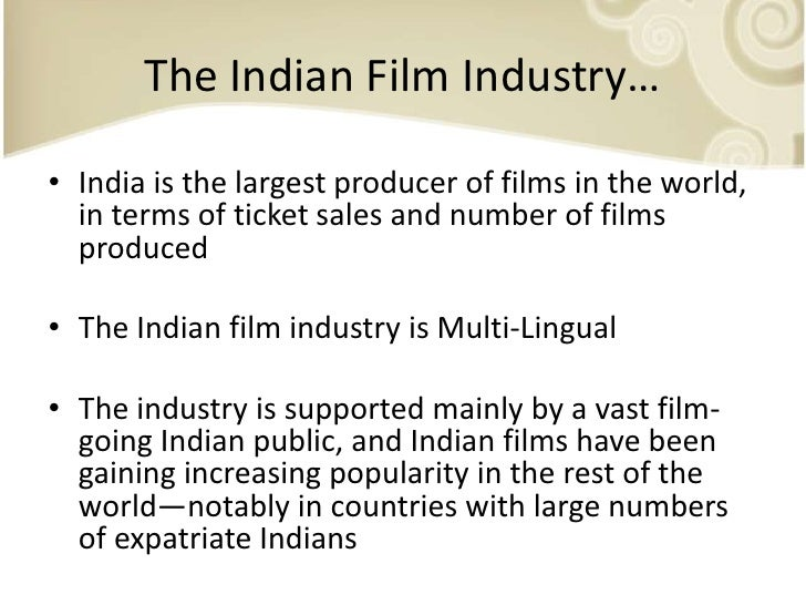 the indian film industry Indian film cluster in mumbai, bollywood it argues that as the world's biggest film industry and a conspicuous growth phenomenon in an.