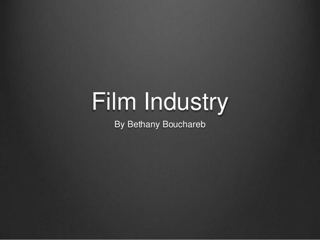 Film Industry By Bethany Bouchareb