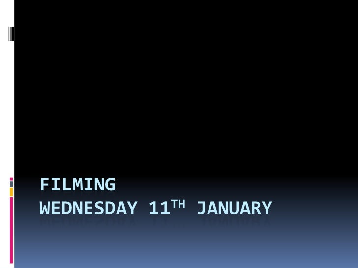 FILMINGWEDNESDAY 11TH JANUARY