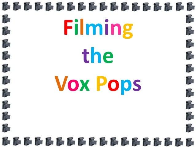 Filming   theVox Pops