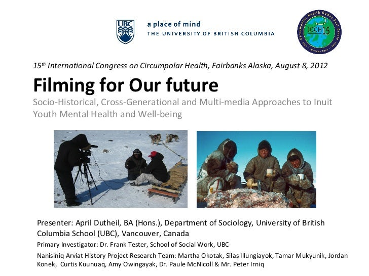 15th International Congress on Circumpolar Health, Fairbanks Alaska, August 8, 2012Filming for Our futureSocio-Historical,...