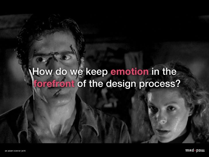 How do we keep emotion in theforefront of the design process?