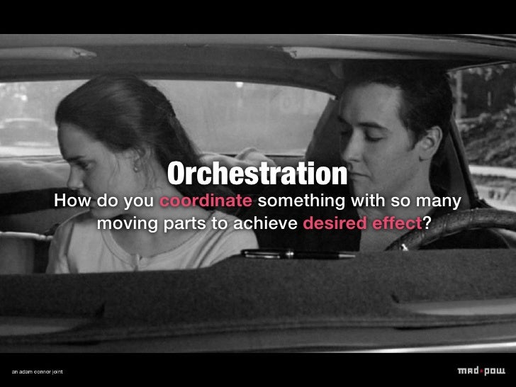 OrchestrationHow do you coordinate something with so many    moving parts to achieve desired effect?