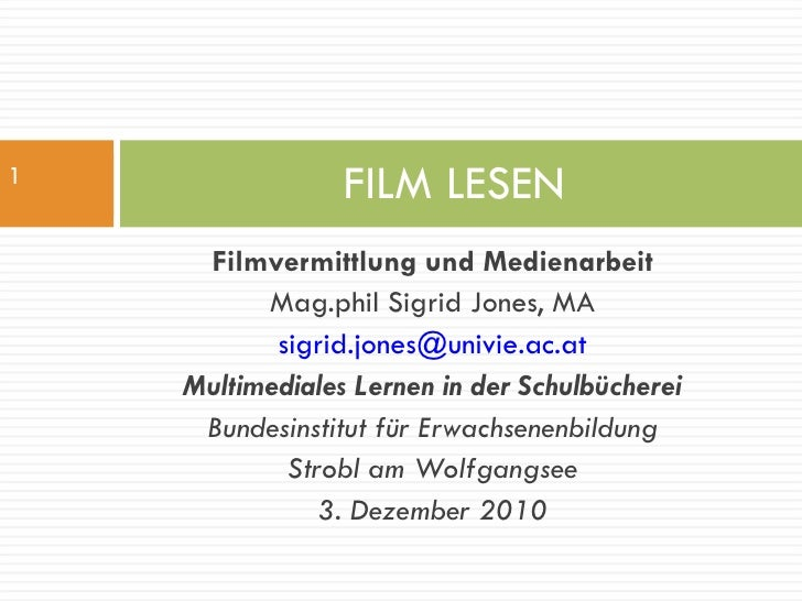 <ul><li>Filmvermittlung und Medienarbeit </li></ul><ul><li>Mag.phil Sigrid Jones, MA </li></ul><ul><li>[email_address] </l...