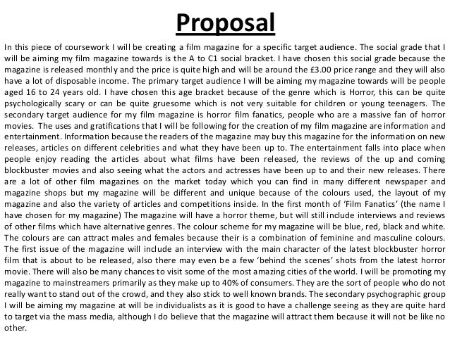 ProposalIn this piece of coursework I will be creating a film magazine for a specific target audience. The social grade th...