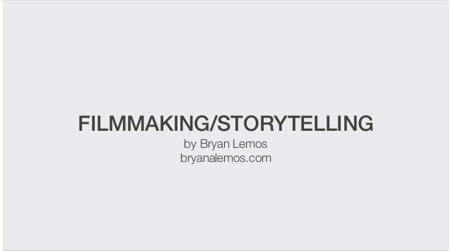 FILMMAKING/STORYTELLING by Bryan Lemos bryanalemos.com