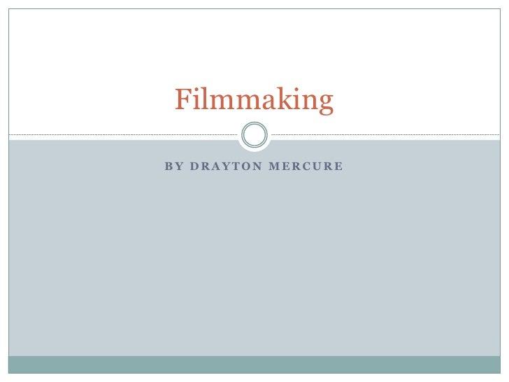 FilmmakingBY DRAYTON MERCURE