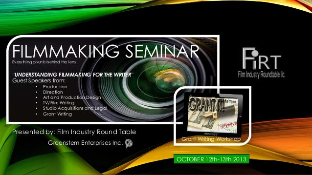 "FILMMAKING SEMINAR Presented by: Film Industry Round Table ""UNDERSTANDING FILMMAKING FOR THE WRITER"" Guest Speakers from: ..."