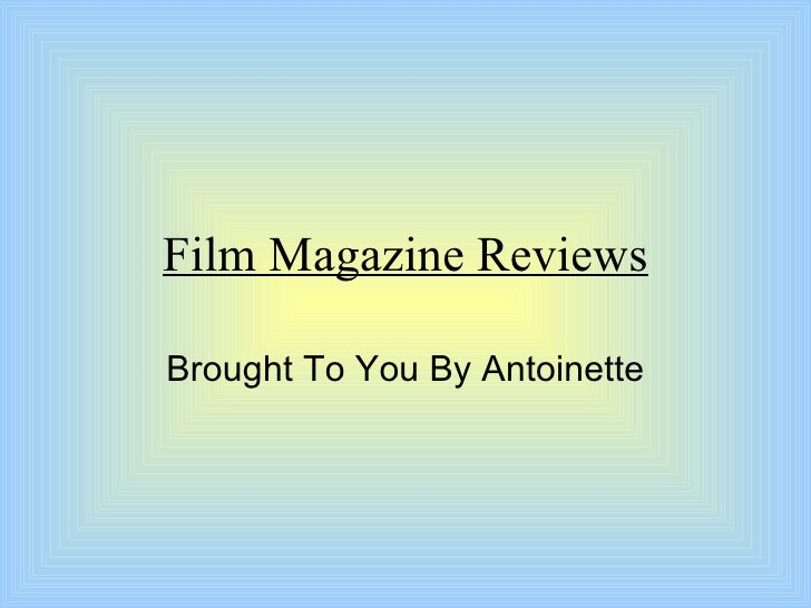 Film Magazine Reviews Brought To You By Antoinette