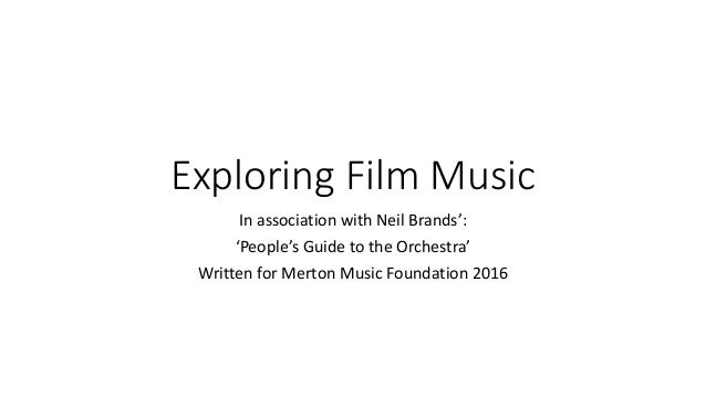 Exploring Film Music In association with Neil Brands': 'People's Guide to the Orchestra' Written for Merton Music Foundati...